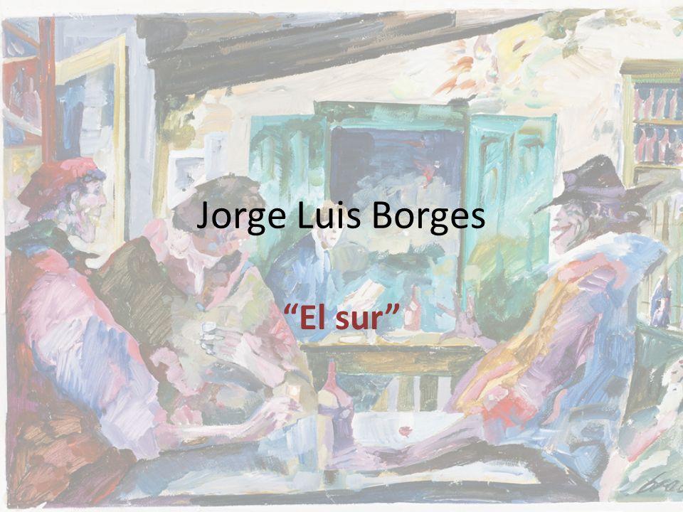 Jorge Luis Borges – (1899-1986) fascinado por la biblioteca de su padre – A los 6 años declaró que quería ser escritor Influido por sus abuelos – Abuela le enseñó a leer – Abuelo y bisabuelo lucharon por independencia de Argentina 1938 – un año malo – Murió su padre, se empeoró la vista, casi perdió la vida en un accidente (El sur) Muy unido a su madre y su hermana Norah Casado 2 veces