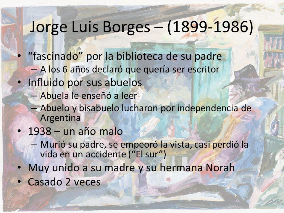 Jorge Luis Borges – (1899-1986) fascinado por la biblioteca de su padre – A los 6 años declaró que quería ser escritor Influido por sus abuelos – Abue
