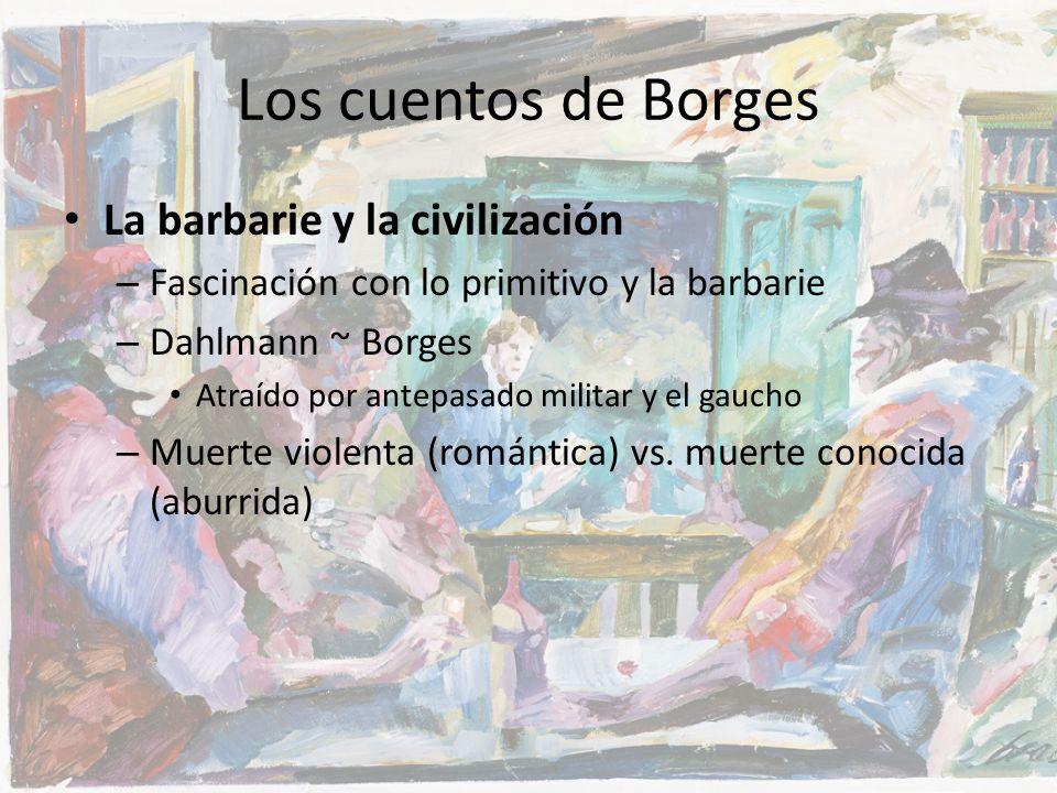 Los cuentos de Borges La barbarie y la civilización – Fascinación con lo primitivo y la barbarie – Dahlmann ~ Borges Atraído por antepasado militar y