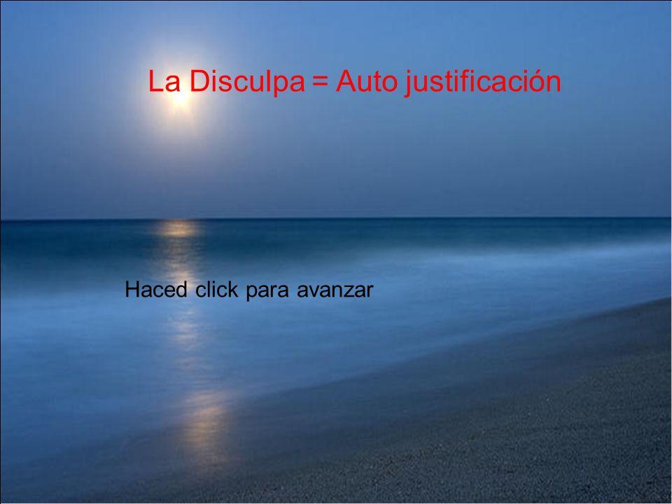 La Disculpa = Auto justificación Haced click para avanzar
