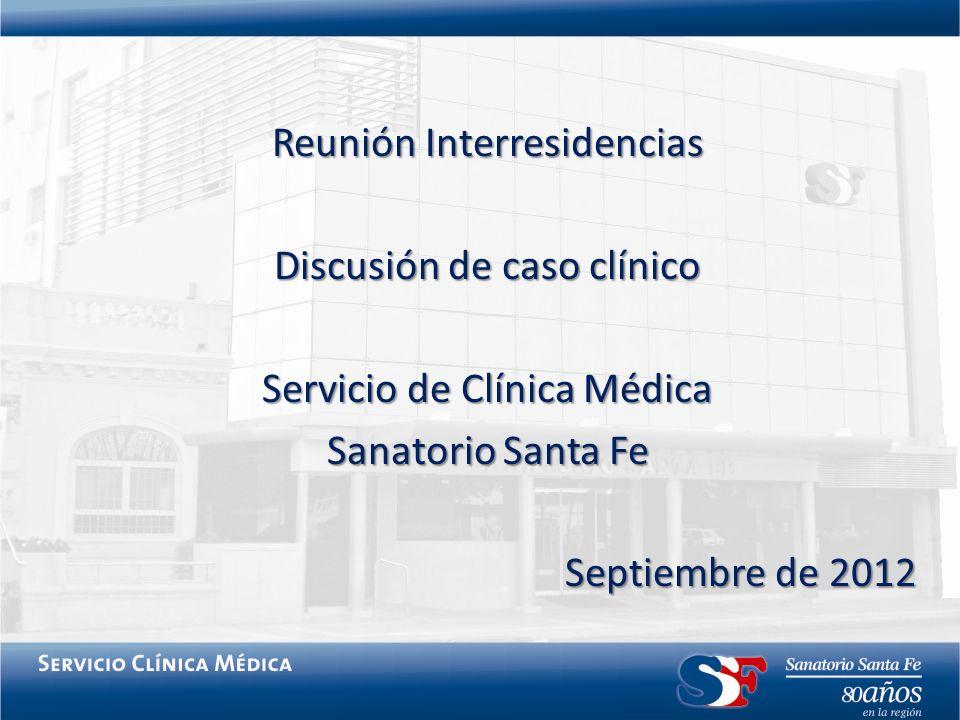 Reunión Interresidencias Discusión de caso clínico Servicio de Clínica Médica Sanatorio Santa Fe Septiembre de 2012