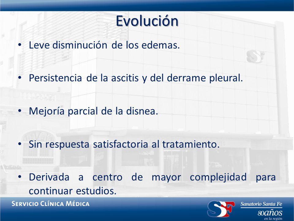 Evolución Leve disminución de los edemas. Persistencia de la ascitis y del derrame pleural. Mejoría parcial de la disnea. Sin respuesta satisfactoria