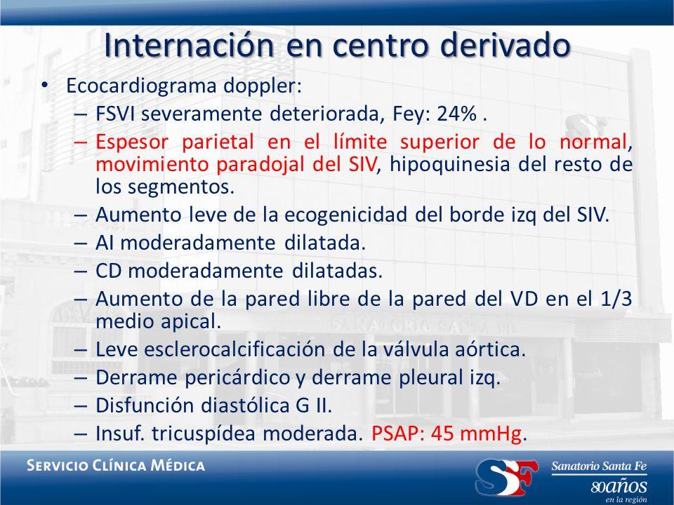 Internación en centro derivado Ecocardiograma doppler: – FSVI severamente deteriorada, Fey: 24%. – Espesor parietal en el límite superior de lo normal