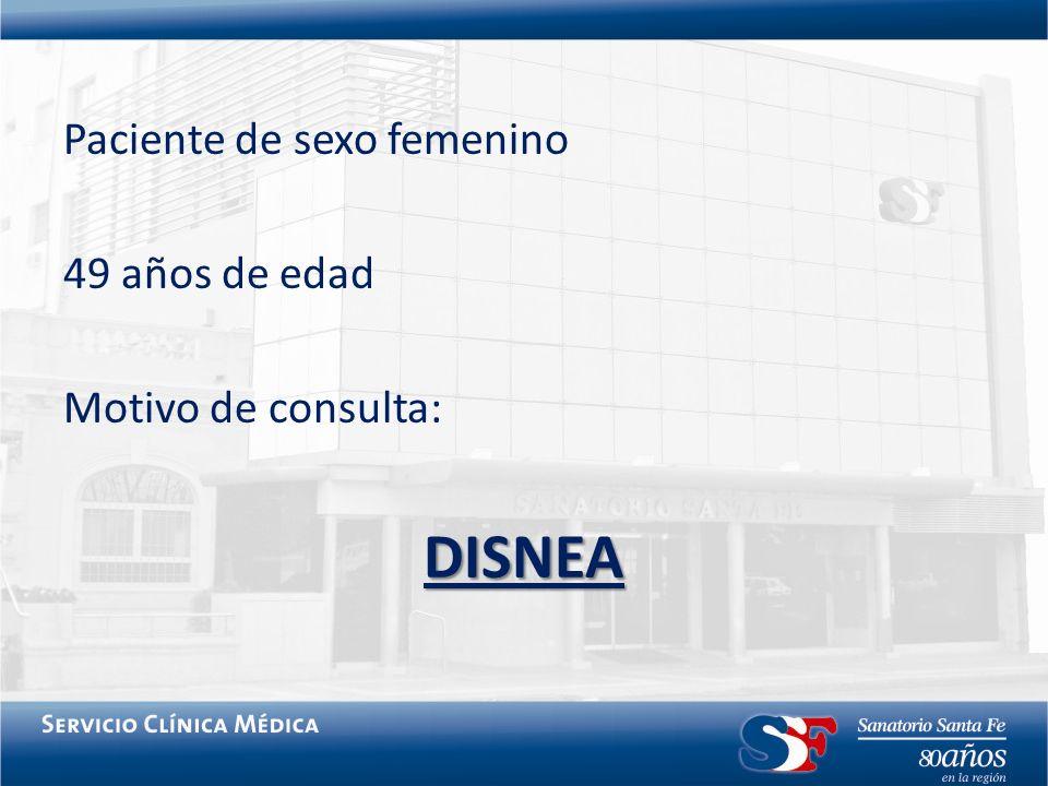 Paciente de sexo femenino 49 años de edad Motivo de consulta:DISNEA