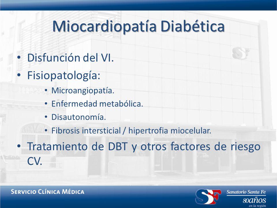 Miocardiopatía Diabética Disfunción del VI. Fisiopatología: Microangiopatía. Enfermedad metabólica. Disautonomía. Fibrosis intersticial / hipertrofia