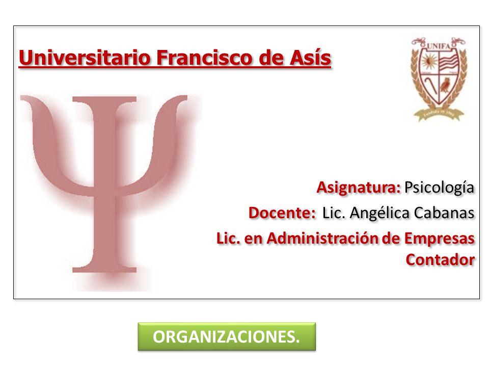 Universitario Francisco de Asís Asignatura: Psicología Docente: Lic. Angélica Cabanas Lic. en Administración de Empresas Contador Universitario Franci