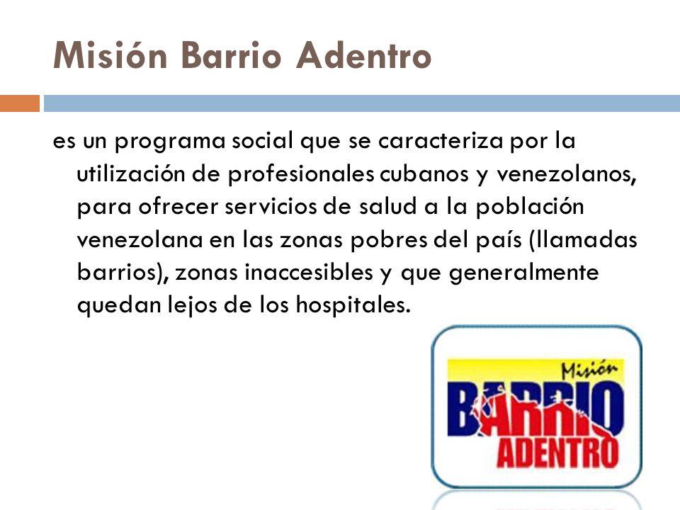 Misión Barrio Adentro es un programa social que se caracteriza por la utilización de profesionales cubanos y venezolanos, para ofrecer servicios de sa