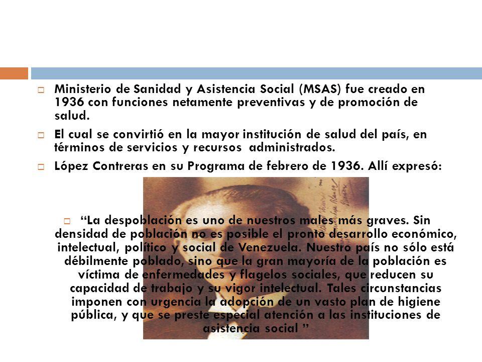 Ministerio de Sanidad y Asistencia Social (MSAS) fue creado en 1936 con funciones netamente preventivas y de promoción de salud. El cual se convirtió