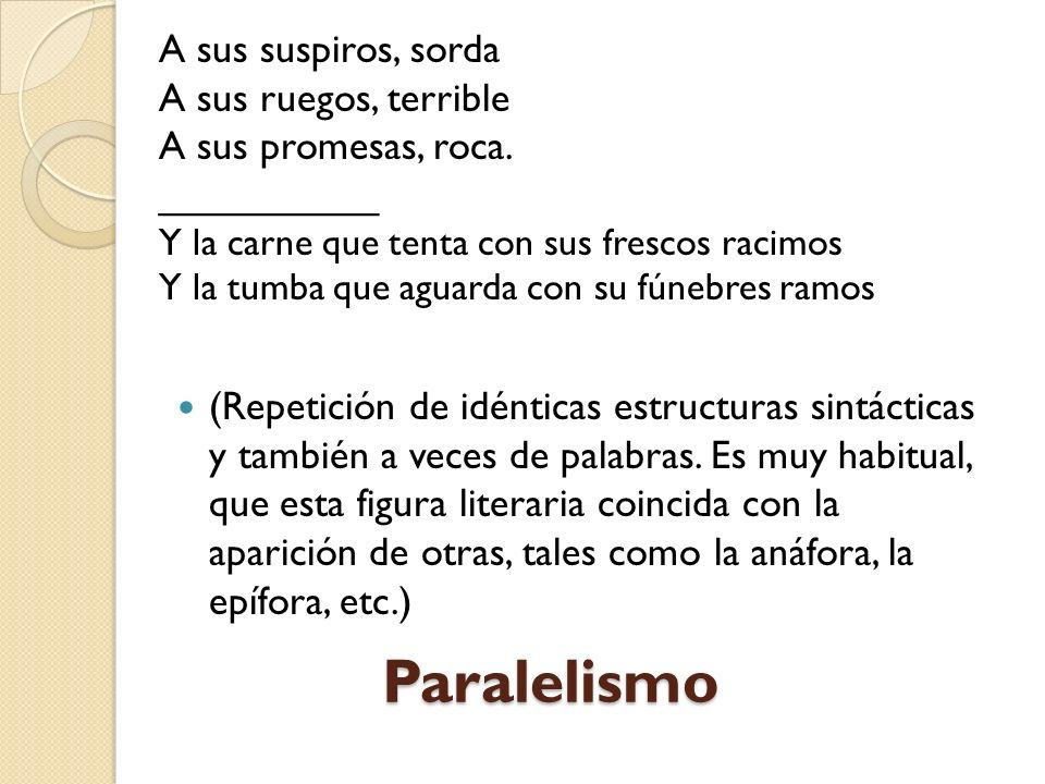Paralelismo (Repetición de idénticas estructuras sintácticas y también a veces de palabras.