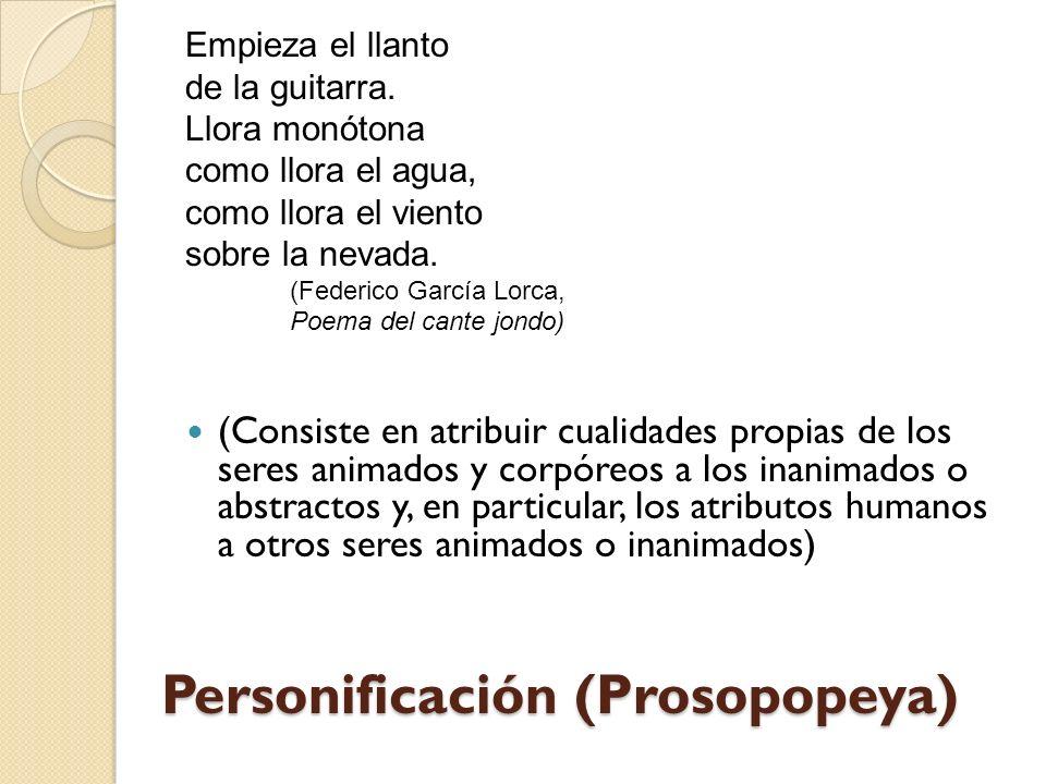 Personificación (Prosopopeya) (Consiste en atribuir cualidades propias de los seres animados y corpóreos a los inanimados o abstractos y, en particular, los atributos humanos a otros seres animados o inanimados) Empieza el llanto de la guitarra.