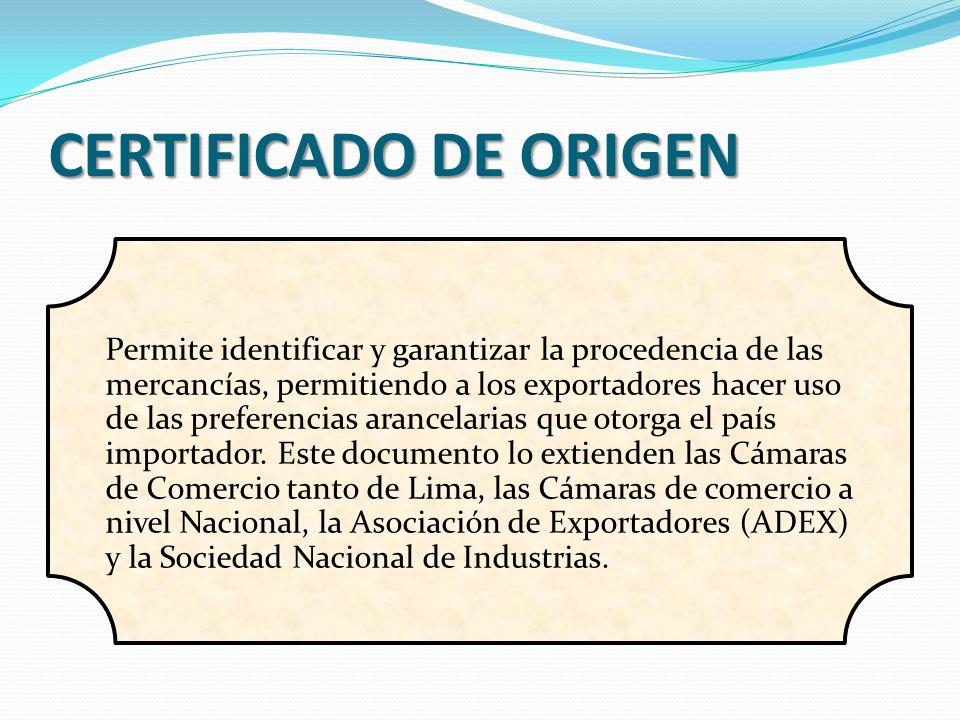 CERTIFICADO DE ORIGEN Permite identificar y garantizar la procedencia de las mercancías, permitiendo a los exportadores hacer uso de las preferencias