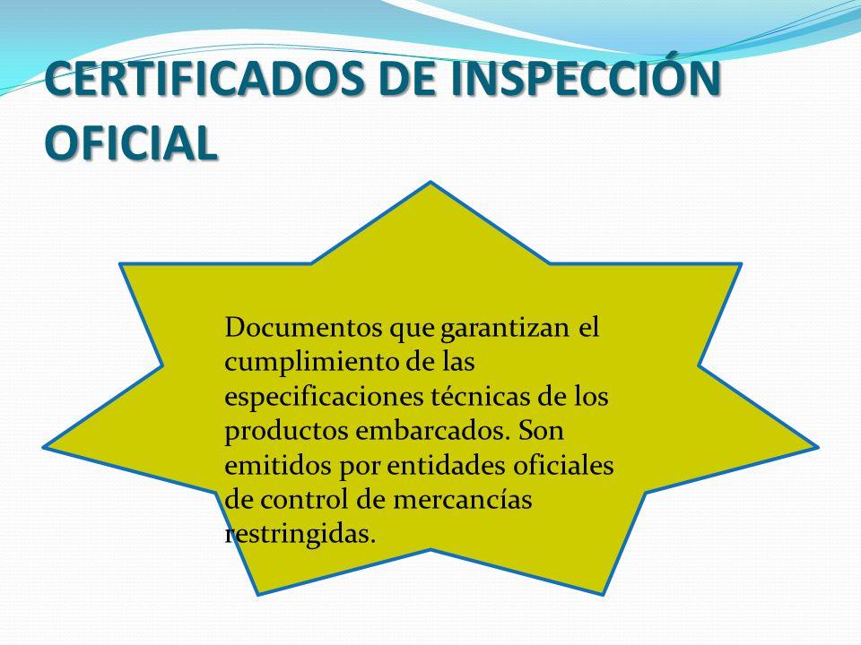CERTIFICADOS DE INSPECCIÓN OFICIAL Documentos que garantizan el cumplimiento de las especificaciones técnicas de los productos embarcados. Son emitido
