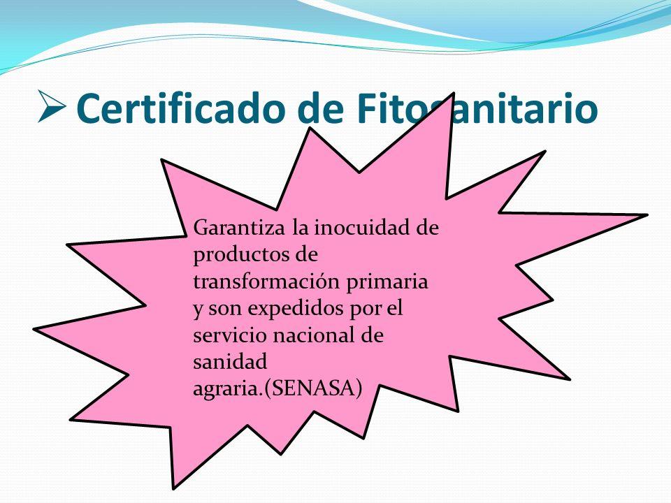 Certificado de Fitosanitario Garantiza la inocuidad de productos de transformación primaria y son expedidos por el servicio nacional de sanidad agrari