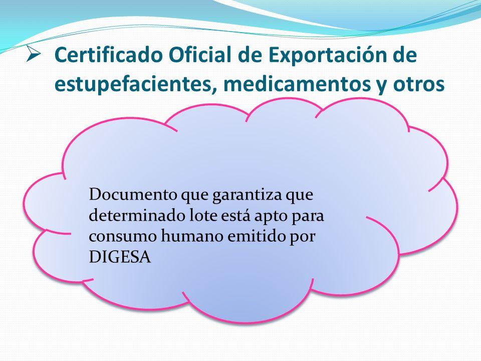 Certificado Oficial de Exportación de estupefacientes, medicamentos y otros Documento que garantiza que determinado lote está apto para consumo humano