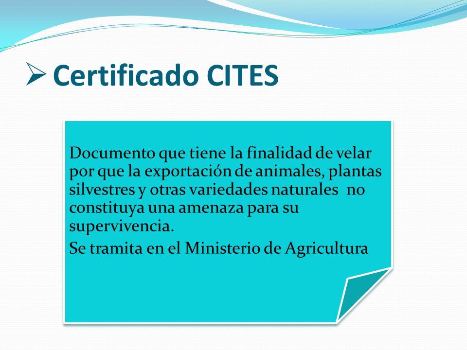 Certificado CITES Documento que tiene la finalidad de velar por que la exportación de animales, plantas silvestres y otras variedades naturales no con