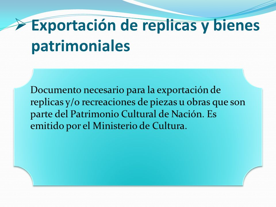 Exportación de replicas y bienes patrimoniales Documento necesario para la exportación de replicas y/o recreaciones de piezas u obras que son parte de