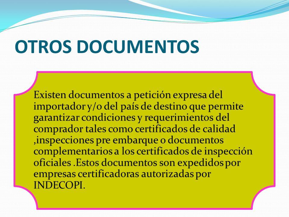 OTROS DOCUMENTOS Existen documentos a petición expresa del importador y/o del país de destino que permite garantizar condiciones y requerimientos del