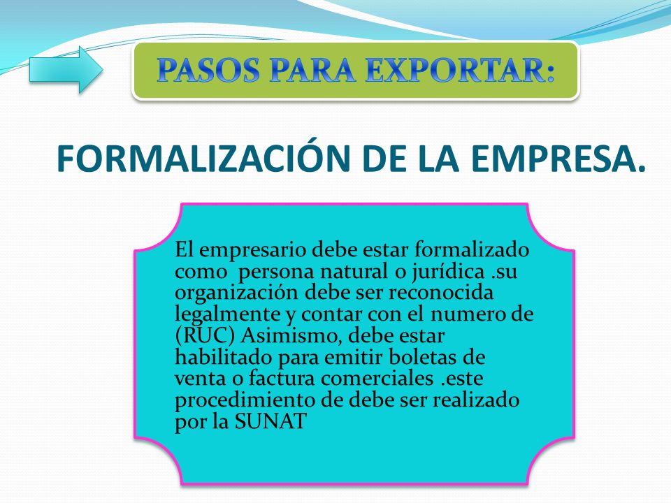 FORMALIZACIÓN DE LA EMPRESA. El empresario debe estar formalizado como persona natural o jurídica.su organización debe ser reconocida legalmente y con