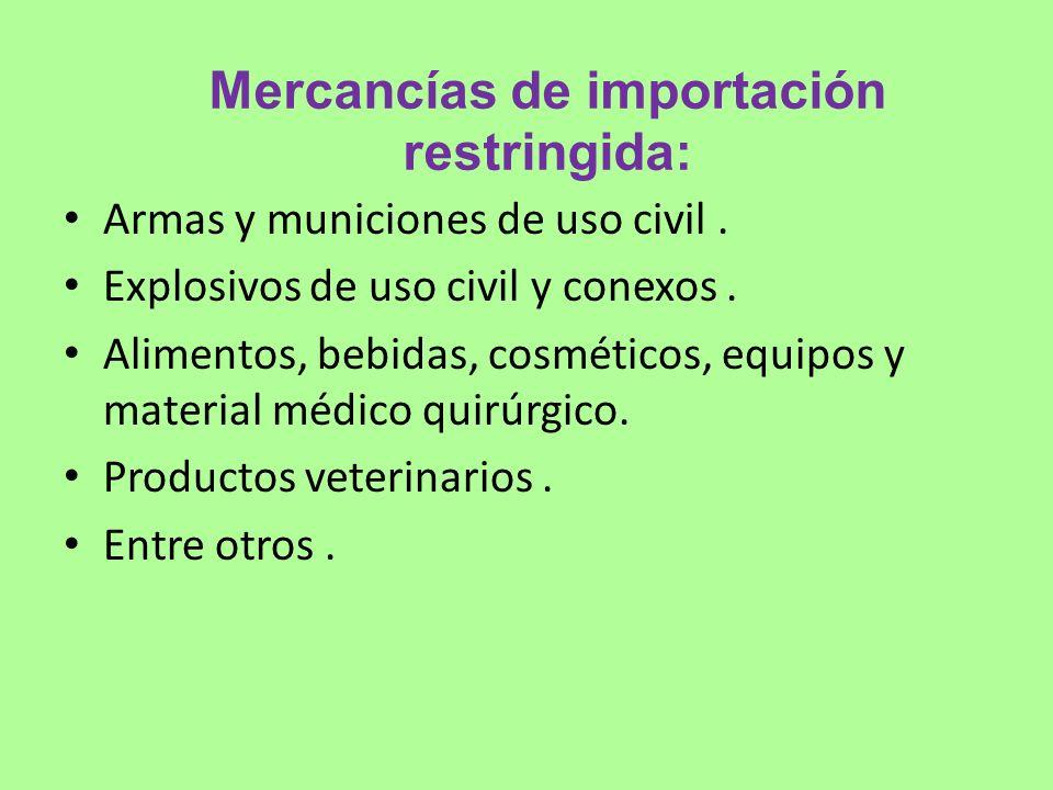 Mercancías de importación restringida: Armas y municiones de uso civil. Explosivos de uso civil y conexos. Alimentos, bebidas, cosméticos, equipos y m