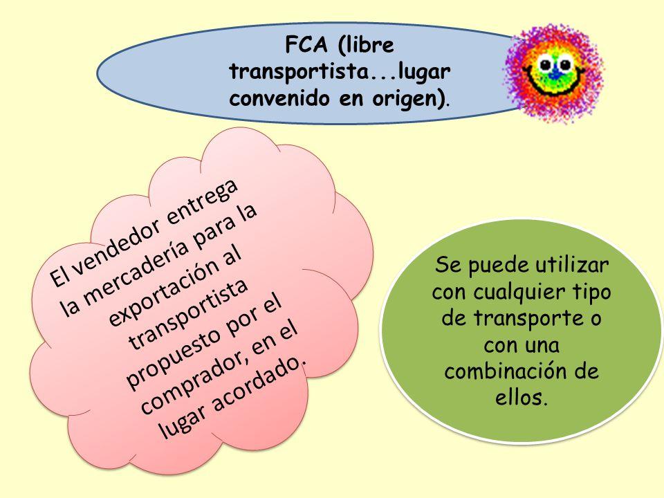 FCA (libre transportista...lugar convenido en origen). El vendedor entrega la mercadería para la exportación al transportista propuesto por el comprad