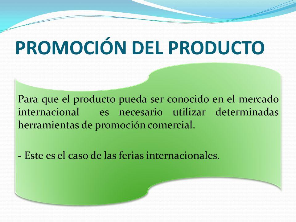 PROMOCIÓN DEL PRODUCTO Para que el producto pueda ser conocido en el mercado internacional es necesario utilizar determinadas herramientas de promoció