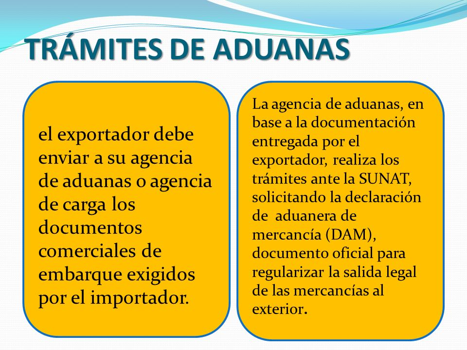 TRÁMITES DE ADUANAS el exportador debe enviar a su agencia de aduanas o agencia de carga los documentos comerciales de embarque exigidos por el import