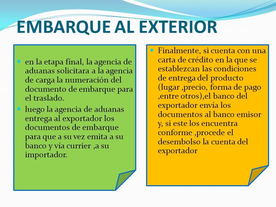 EMBARQUE AL EXTERIOR en la etapa final, la agencia de aduanas solicitara a la agencia de carga la numeración del documento de embarque para el traslad