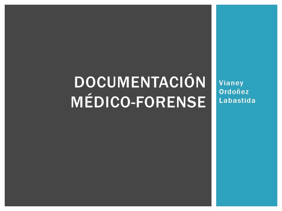 Vianey Ordoñez Labastida DOCUMENTACIÓN MÉDICO-FORENSE