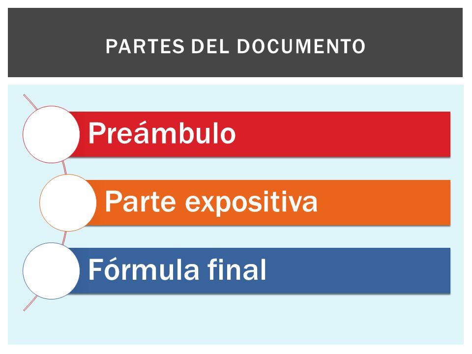 Preámbulo Parte expositiva Fórmula final PARTES DEL DOCUMENTO