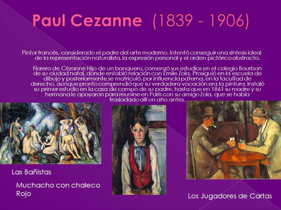 Pintor francés, considerado el padre del arte moderno. Intentó conseguir una síntesis ideal de la representación naturalista, la expresión personal y