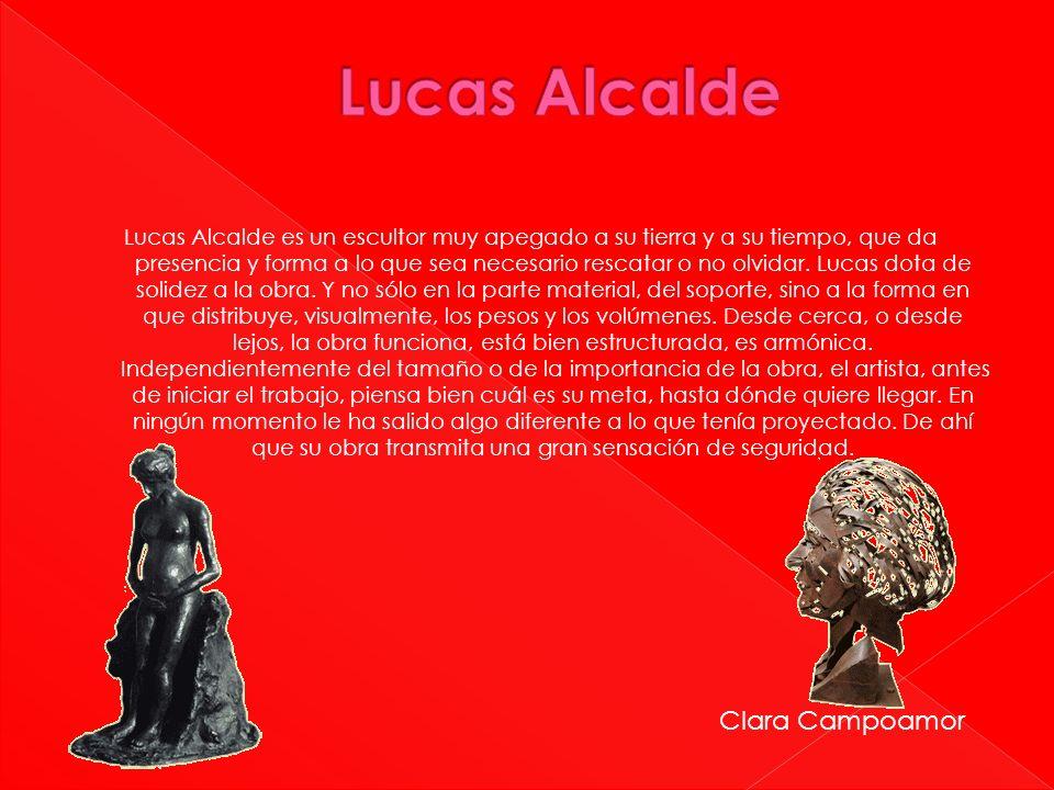 Lucas Alcalde es un escultor muy apegado a su tierra y a su tiempo, que da presencia y forma a lo que sea necesario rescatar o no olvidar. Lucas dota