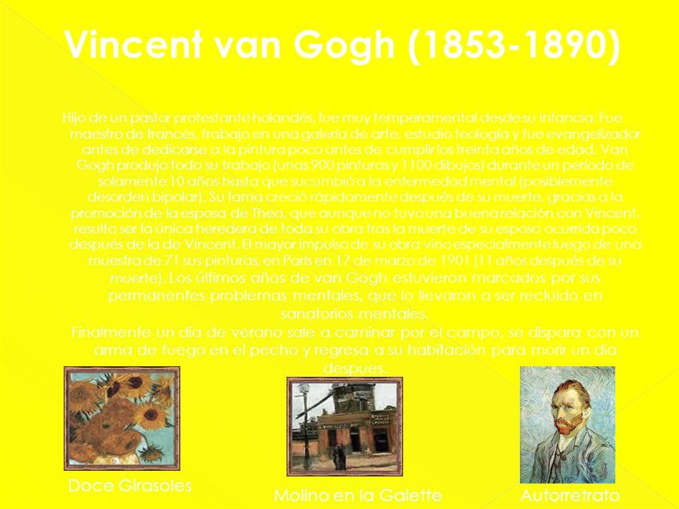 Vincent van Gogh (1853-1890) Hijo de un pastor protestante holandés, fue muy temperamental desde su infancia. Fue maestro de francés, trabajo en una g