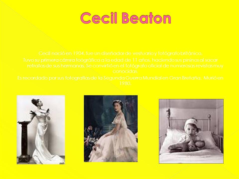 Cecil nació en 1904, fue un diseñador de vestuario y fotógrafo británico. Tuvo su primera cámra foógráfica a la edad de 11 años, haciendo sus pininos