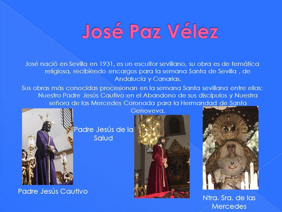 José nació en Sevilla en 1931, es un escultor sevillano, su obra es de temática religiosa, recibiendo encargos para la semana Santa de Sevilla, de And