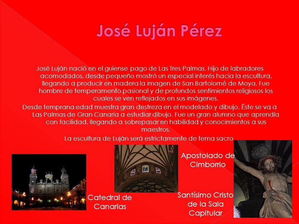 José Luján nació en el guiense pago de Las Tres Palmas. Hijo de labradores acomodados, desde pequeño mostró un especial interés hacia la escultura, ll