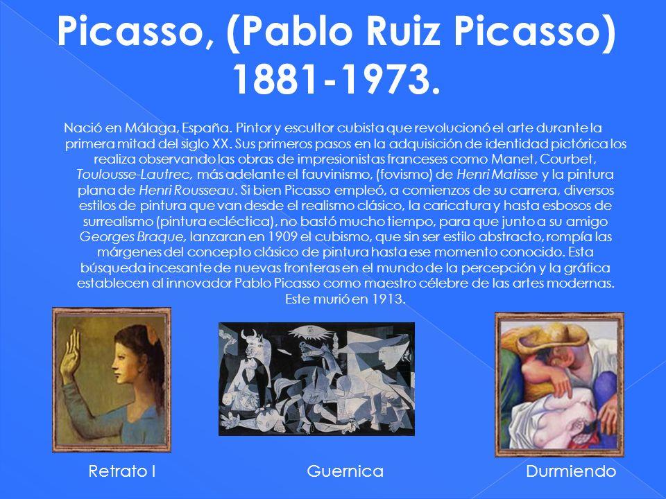 Picasso, (Pablo Ruiz Picasso) 1881-1973. Nació en Málaga, España. Pintor y escultor cubista que revolucionó el arte durante la primera mitad del siglo