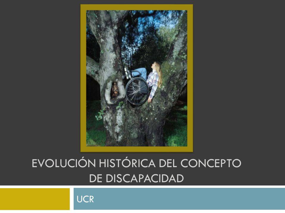 EVOLUCIÓN HISTÓRICA DEL CONCEPTO DE DISCAPACIDAD UCR