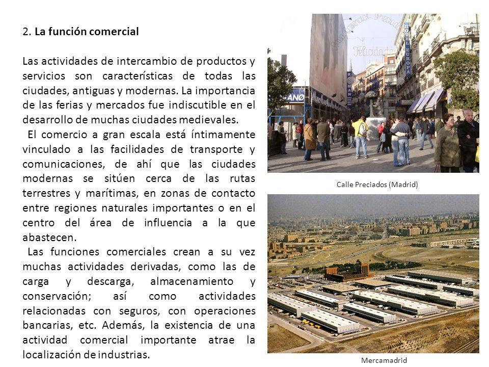 2. La función comercial Las actividades de intercambio de productos y servicios son características de todas las ciudades, antiguas y modernas. La imp