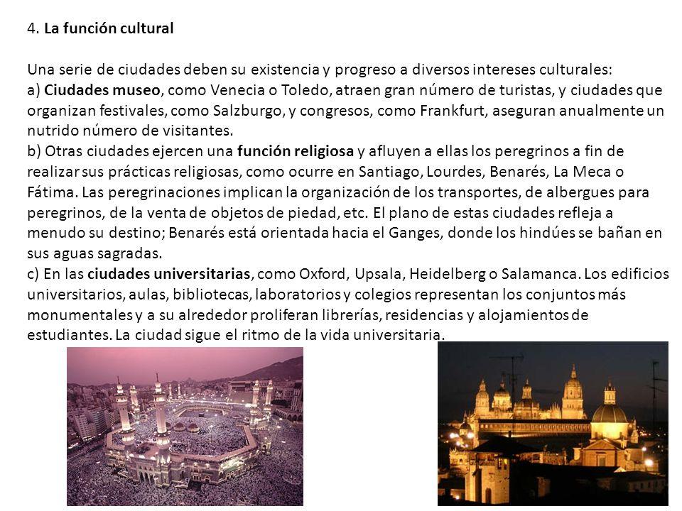 4. La función cultural Una serie de ciudades deben su existencia y progreso a diversos intereses culturales: a) Ciudades museo, como Venecia o Toledo,