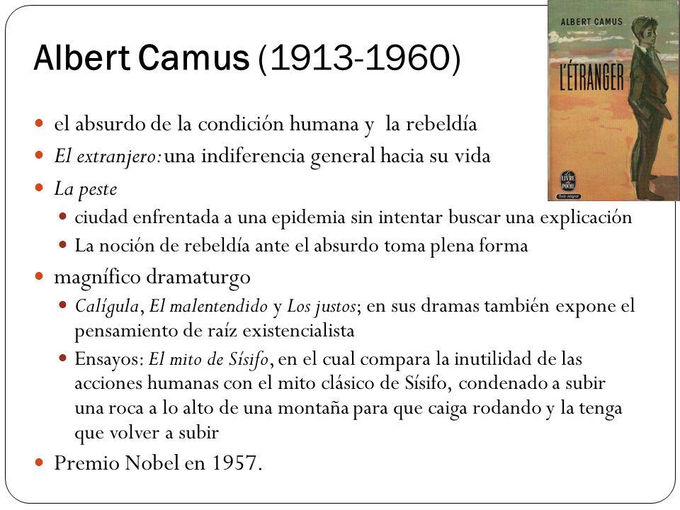 Albert Camus (1913-1960) el absurdo de la condición humana y la rebeldía El extranjero: una indiferencia general hacia su vida La peste ciudad enfrent