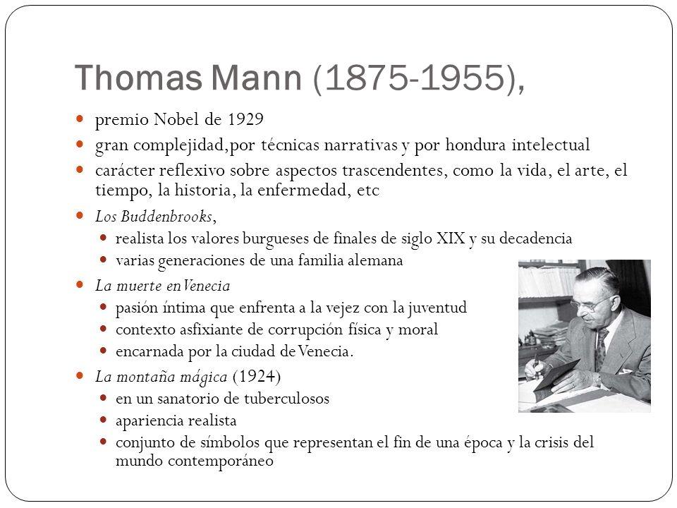 Thomas Mann (1875-1955), premio Nobel de 1929 gran complejidad,por técnicas narrativas y por hondura intelectual carácter reflexivo sobre aspectos tra