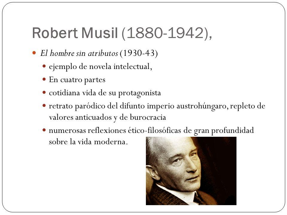 Robert Musil (1880-1942), El hombre sin atributos (1930-43) ejemplo de novela intelectual, En cuatro partes cotidiana vida de su protagonista retrato