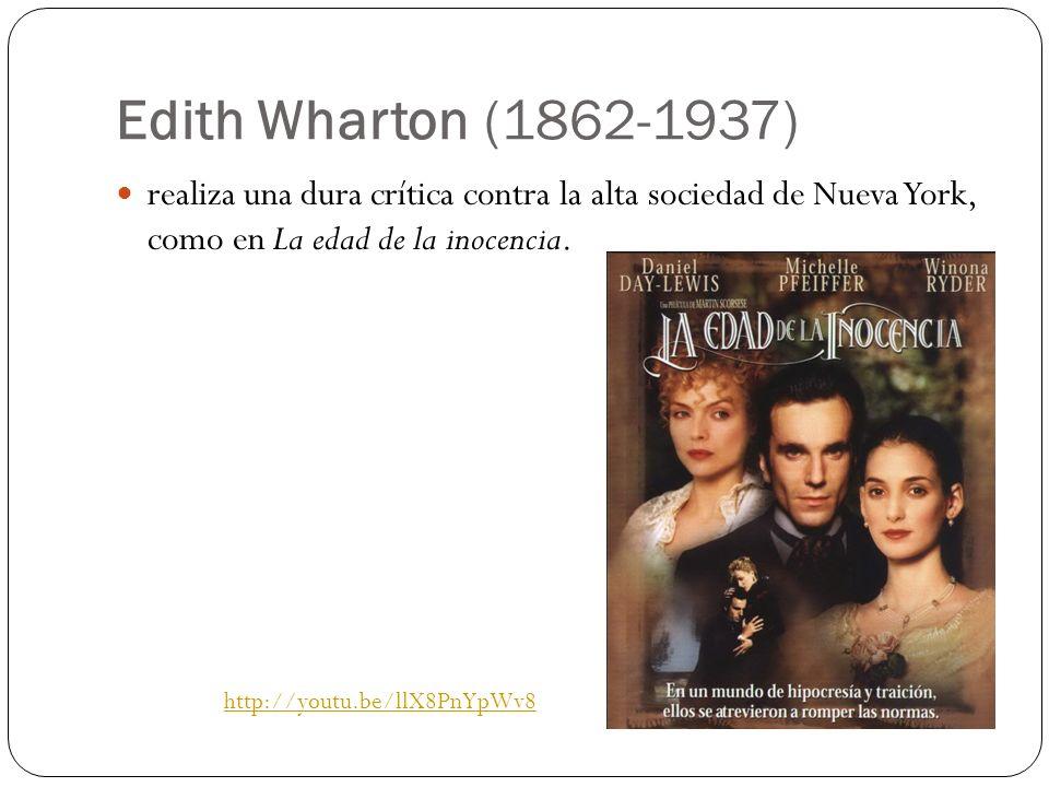 Edith Wharton (1862-1937) realiza una dura crítica contra la alta sociedad de Nueva York, como en La edad de la inocencia. http://youtu.be/llX8PnYpWv8