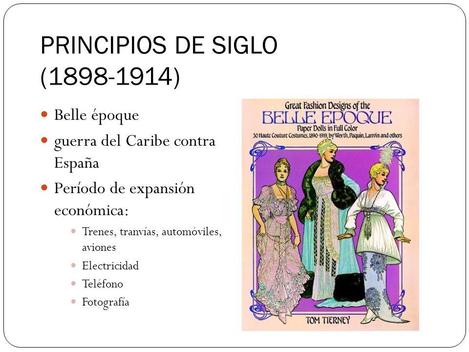 PRINCIPIOS DE SIGLO (1898-1914) Belle époque guerra del Caribe contra España Período de expansión económica: Trenes, tranvías, automóviles, aviones El