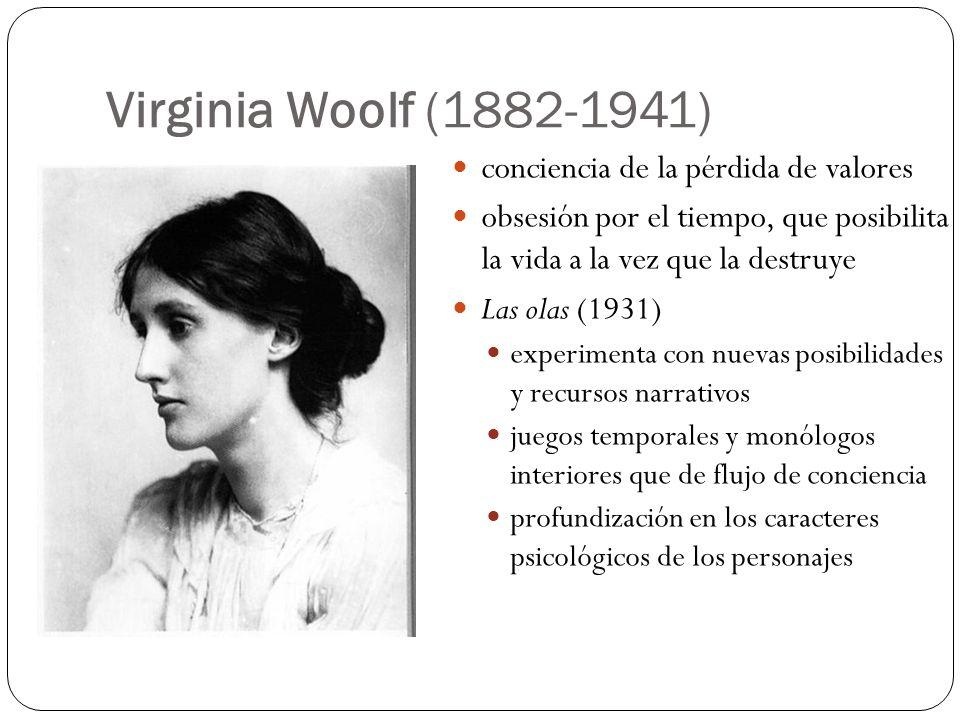 Virginia Woolf (1882-1941) conciencia de la pérdida de valores obsesión por el tiempo, que posibilita la vida a la vez que la destruye Las olas (1931)
