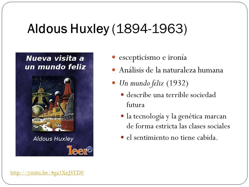 Aldous Huxley (1894-1963) escepticismo e ironía Análisis de la naturaleza humana Un mundo feliz (1932) describe una terrible sociedad futura la tecnol