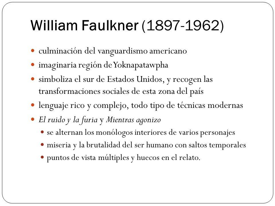 William Faulkner (1897-1962) culminación del vanguardismo americano imaginaria región de Yoknapatawpha simboliza el sur de Estados Unidos, y recogen l