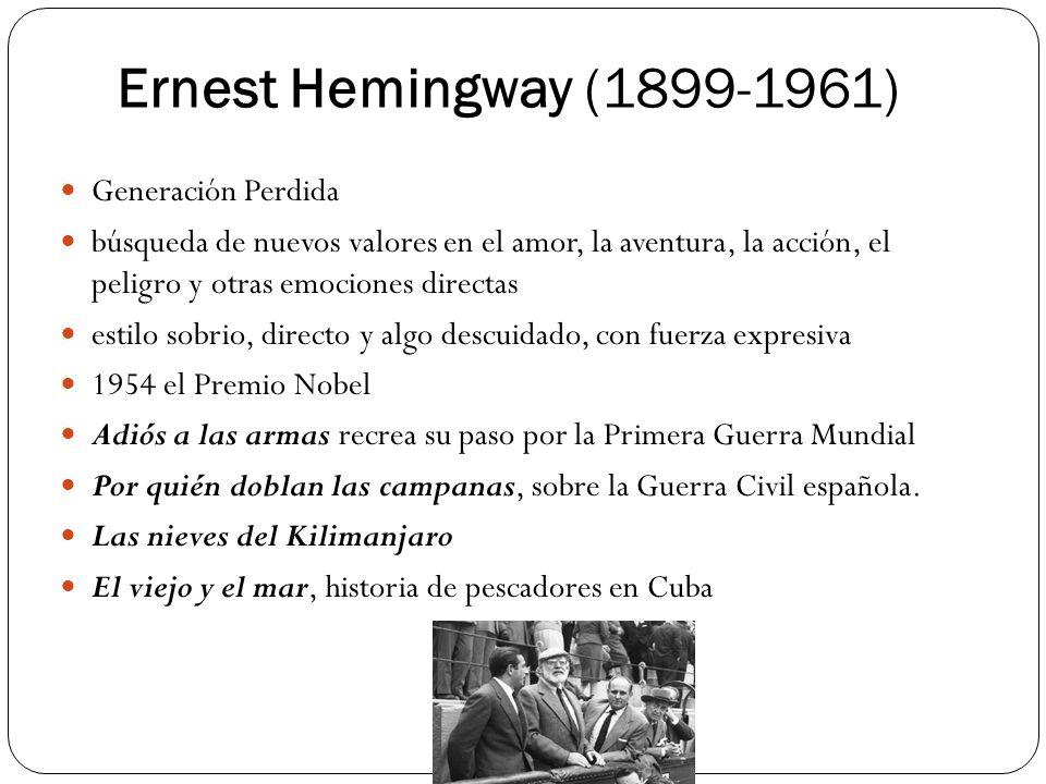Ernest Hemingway (1899-1961) Generación Perdida búsqueda de nuevos valores en el amor, la aventura, la acción, el peligro y otras emociones directas e