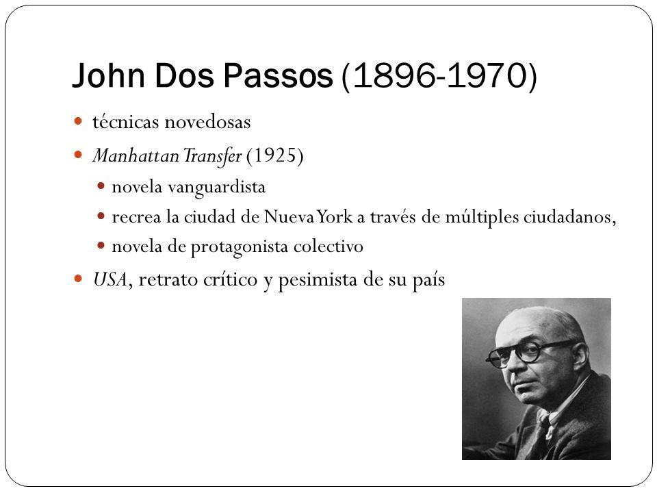 John Dos Passos (1896-1970) técnicas novedosas Manhattan Transfer (1925) novela vanguardista recrea la ciudad de Nueva York a través de múltiples ciud