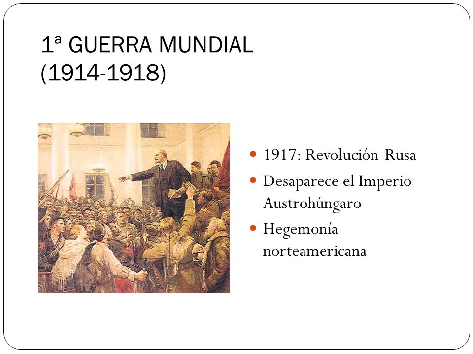 1ª GUERRA MUNDIAL (1914-1918) 1917: Revolución Rusa Desaparece el Imperio Austrohúngaro Hegemonía norteamericana